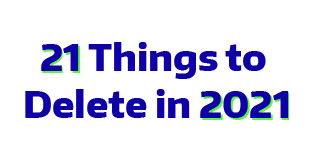 21 things to delete in 2021