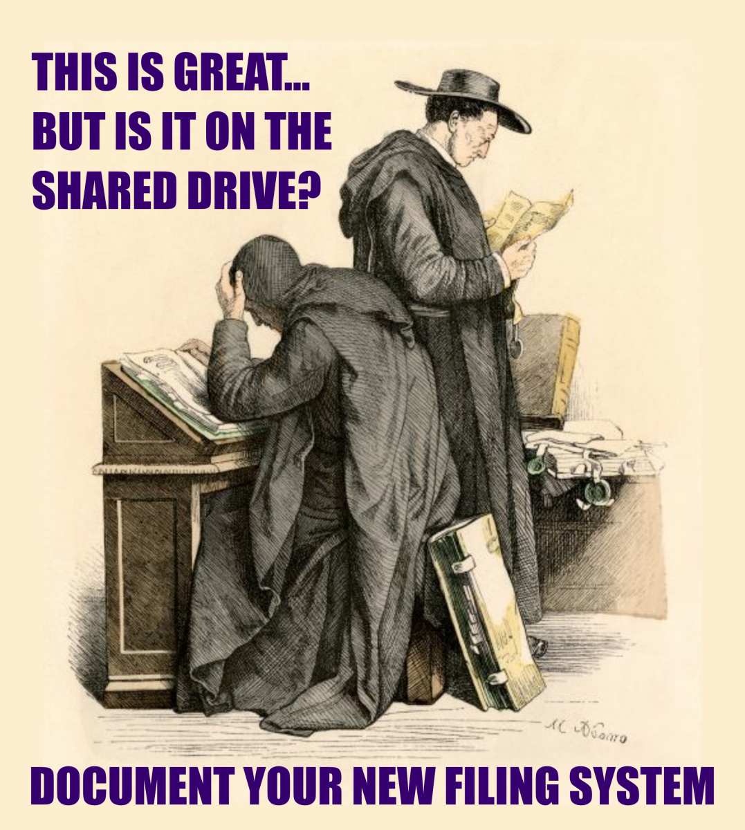 This is great, but is it on the shared drive? Document your new filing system